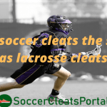 Are soccer cleats the same as lacrosse cleats?